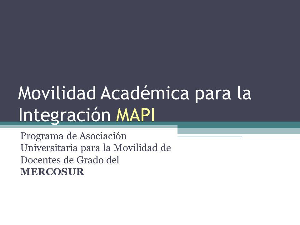 Movilidad Académica para la Integración MAPI Programa de Asociación Universitaria para la Movilidad de Docentes de Grado del MERCOSUR