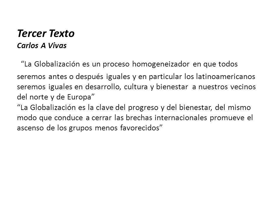 Tercer Texto Carlos A Vivas La Globalización es un proceso homogeneizador en que todos seremos antes o después iguales y en particular los latinoameri
