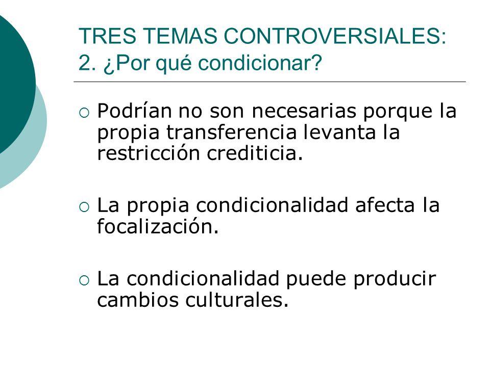 TRES TEMAS CONTROVERSIALES: 2. ¿Por qué condicionar? Podrían no son necesarias porque la propia transferencia levanta la restricción crediticia. La pr