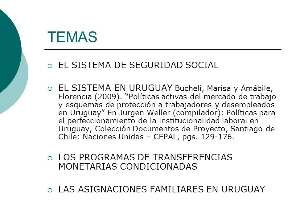 TEMAS EL SISTEMA DE SEGURIDAD SOCIAL EL SISTEMA EN URUGUAY Bucheli, Marisa y Amábile, Florencia (2009). Políticas activas del mercado de trabajo y esq