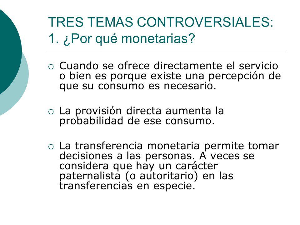TRES TEMAS CONTROVERSIALES: 1. ¿Por qué monetarias? Cuando se ofrece directamente el servicio o bien es porque existe una percepción de que su consumo