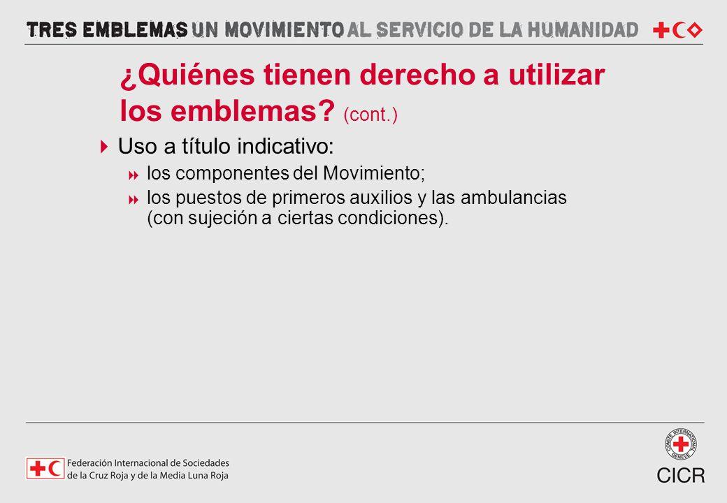 Uso a título indicativo: los componentes del Movimiento; los puestos de primeros auxilios y las ambulancias (con sujeción a ciertas condiciones). ¿Qui