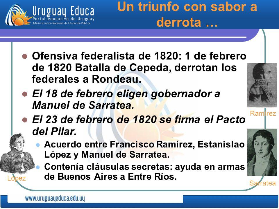 Un triunfo con sabor a derrota … Ofensiva federalista de 1820: 1 de febrero de 1820 Batalla de Cepeda, derrotan los federales a Rondeau.