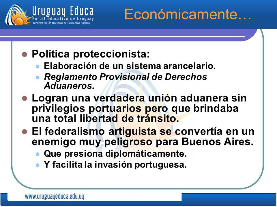 Económicamente… Política proteccionista: Elaboración de un sistema arancelario.