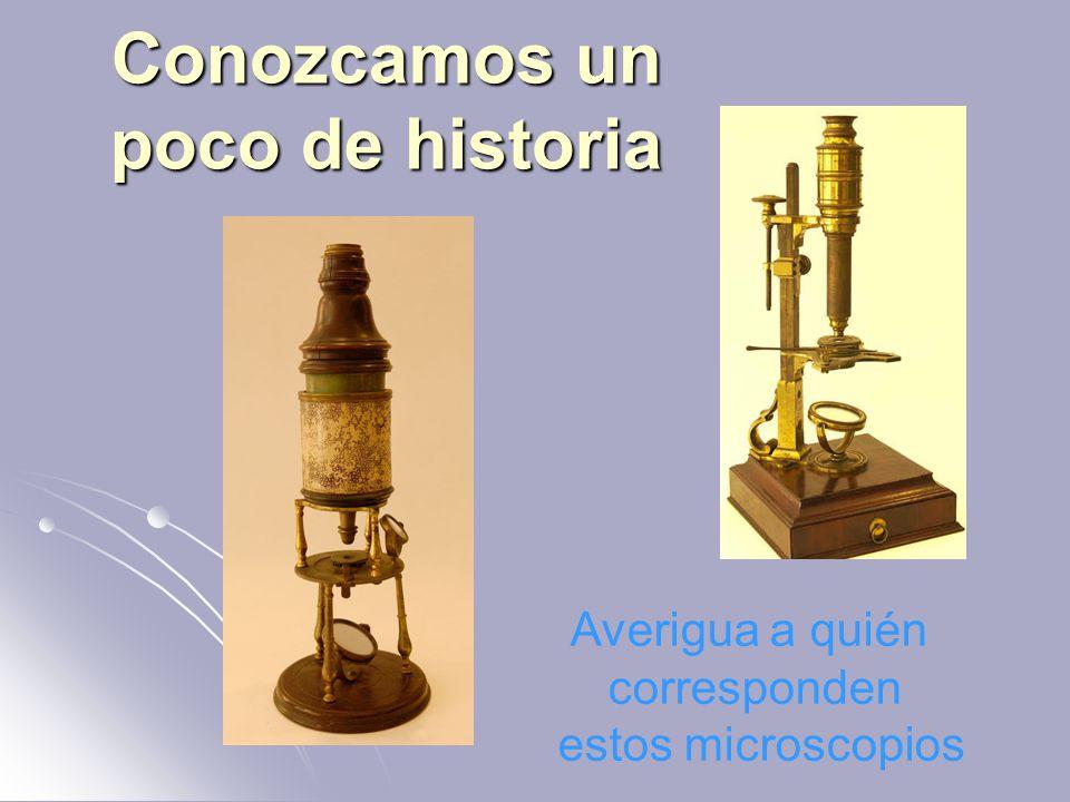 Conozcamos un poco de historia Averigua a quién corresponden estos microscopios