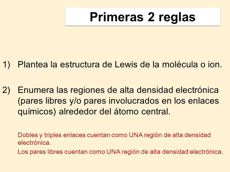 1)Plantea la estructura de Lewis de la molécula o ion. 2)Enumera las regiones de alta densidad electrónica (pares libres y/o pares involucrados en los