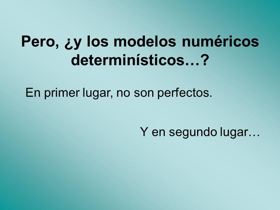 Pero, ¿y los modelos numéricos determinísticos….En primer lugar, no son perfectos.
