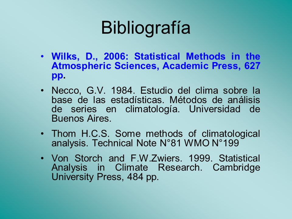 Bibliografía Wilks, D., 2006: Statistical Methods in the Atmospheric Sciences, Academic Press, 627 pp. Necco, G.V. 1984. Estudio del clima sobre la ba