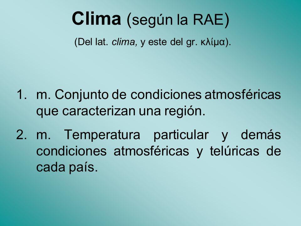 Clima ( según la RAE ) (Del lat.clima, y este del gr.