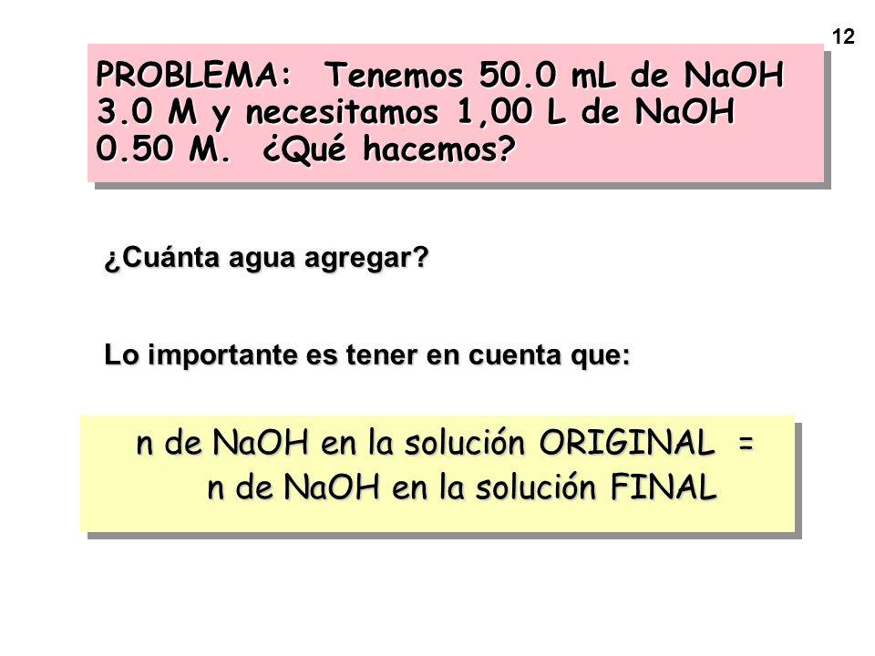 12 ¿Cuánta agua agregar? Lo importante es tener en cuenta que: n de NaOH en la solución ORIGINAL = n de NaOH en la solución FINAL n de NaOH en la solu
