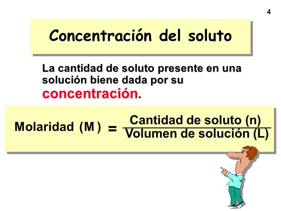 4 Concentración del soluto La cantidad de soluto presente en una solución biene dada por su concentración La cantidad de soluto presente en una soluci