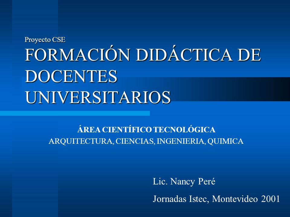 Proyecto CSE FORMACIÓN DIDÁCTICA DE DOCENTES UNIVERSITARIOS ÁREA CIENTÍFICO TECNOLÓGICA ARQUITECTURA, CIENCIAS, INGENIERIA, QUIMICA Lic. Nancy Peré Jo