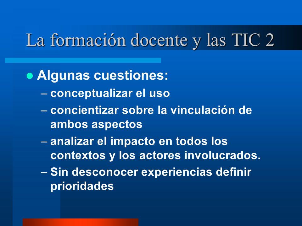 La formación docente y las TIC 2 Algunas cuestiones: –conceptualizar el uso –concientizar sobre la vinculación de ambos aspectos –analizar el impacto en todos los contextos y los actores involucrados.