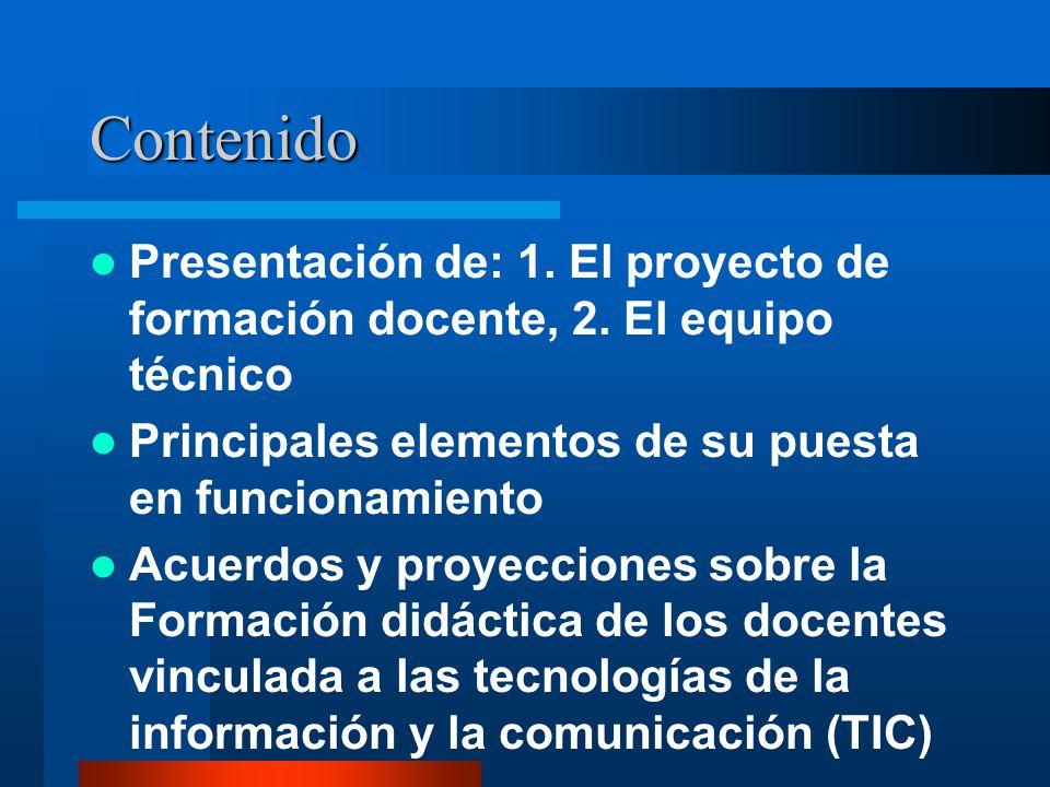 Contenido Presentación de: 1. El proyecto de formación docente, 2. El equipo técnico Principales elementos de su puesta en funcionamiento Acuerdos y p