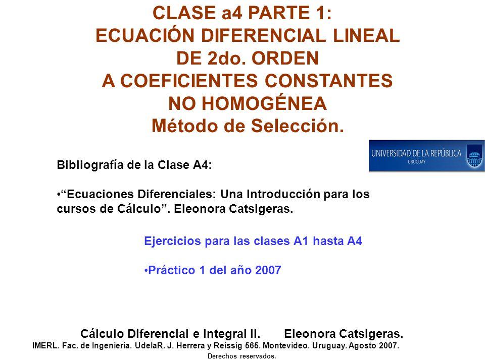 CLASE a4 PARTE 1: ECUACIÓN DIFERENCIAL LINEAL DE 2do. ORDEN A COEFICIENTES CONSTANTES NO HOMOGÉNEA Método de Selección. Cálculo Diferencial e Integral