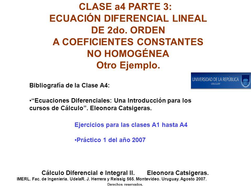 CLASE a4 PARTE 3: ECUACIÓN DIFERENCIAL LINEAL DE 2do. ORDEN A COEFICIENTES CONSTANTES NO HOMOGÉNEA Otro Ejemplo. Cálculo Diferencial e Integral II. El