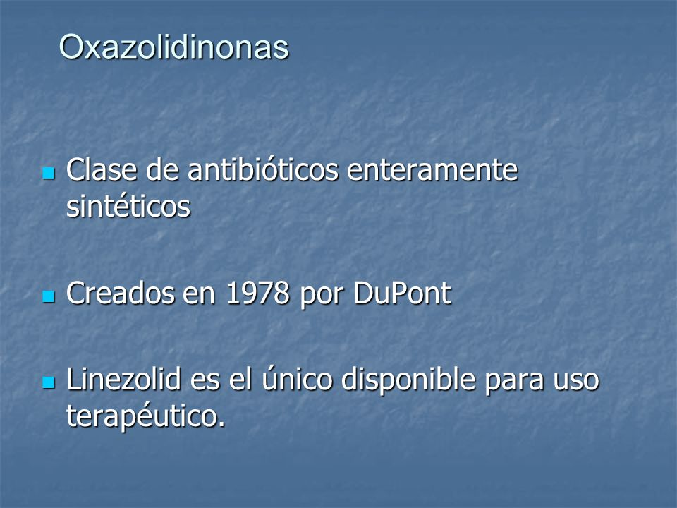 Oxazolidinonas Clase de antibióticos enteramente sintéticos Clase de antibióticos enteramente sintéticos Creados en 1978 por DuPont Creados en 1978 po