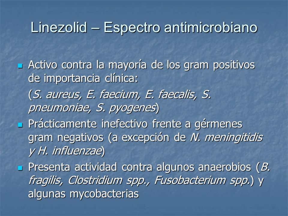 Linezolid – Espectro antimicrobiano Activo contra la mayoría de los gram positivos de importancia clínica: Activo contra la mayoría de los gram positi