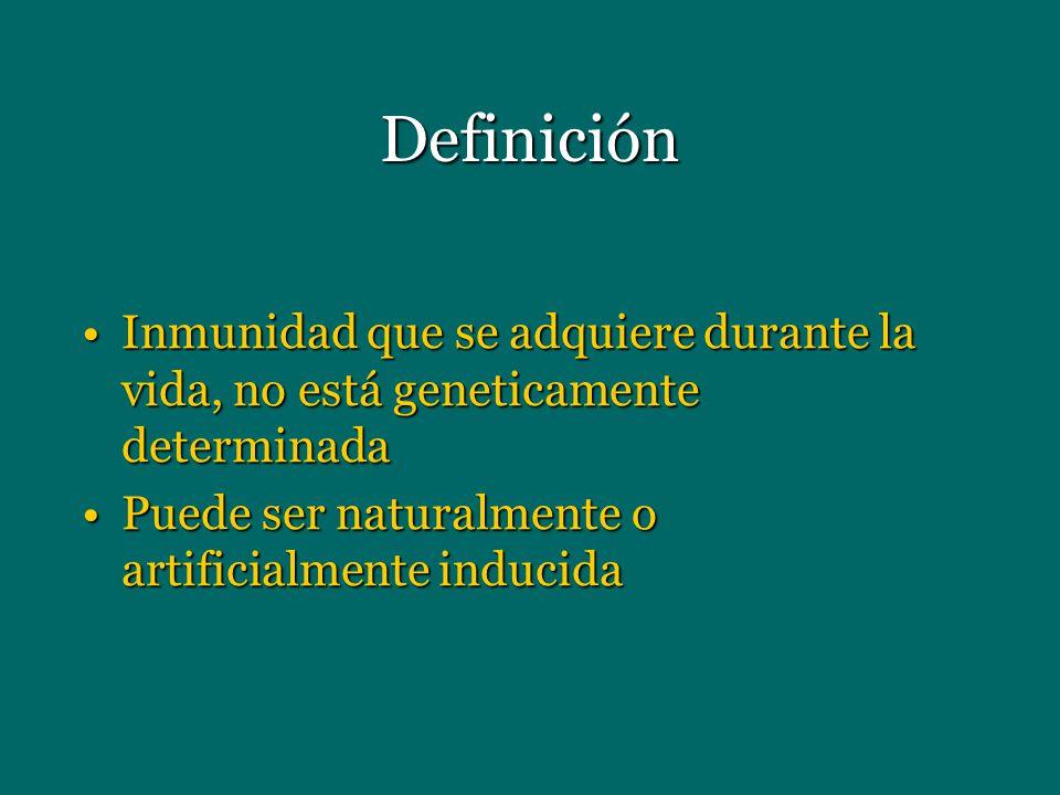 Definición Inmunidad que se adquiere durante la vida, no está geneticamente determinadaInmunidad que se adquiere durante la vida, no está geneticament
