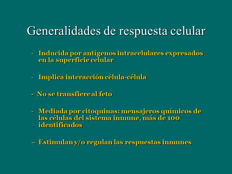 Generalidades de respuesta celular -Inducida por antígenos intracelulares expresados en la superficie celular -Implica interacción célula-célula - No