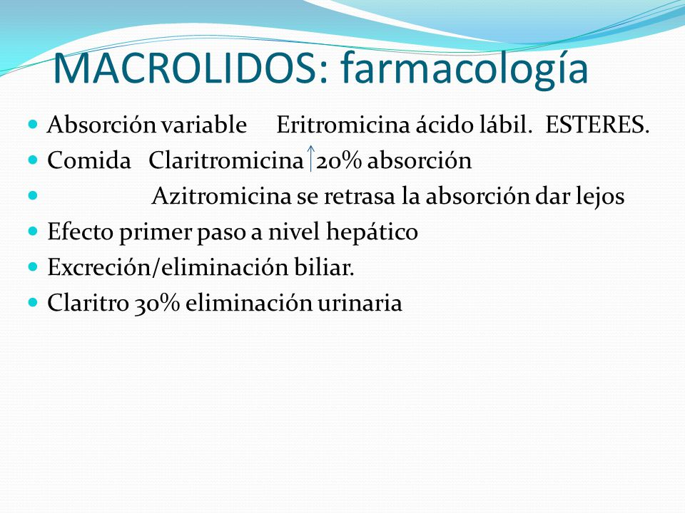 MACROLIDOS: farmacología Absorción variable Eritromicina ácido lábil. ESTERES. Comida Claritromicina 20% absorción Azitromicina se retrasa la absorció