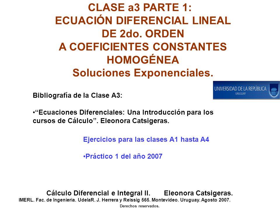 CLASE a3 PARTE 1: ECUACIÓN DIFERENCIAL LINEAL DE 2do. ORDEN A COEFICIENTES CONSTANTES HOMOGÉNEA Soluciones Exponenciales. Cálculo Diferencial e Integr