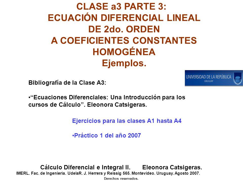 CLASE a3 PARTE 3: ECUACIÓN DIFERENCIAL LINEAL DE 2do. ORDEN A COEFICIENTES CONSTANTES HOMOGÉNEA Ejemplos. Cálculo Diferencial e Integral II. Eleonora