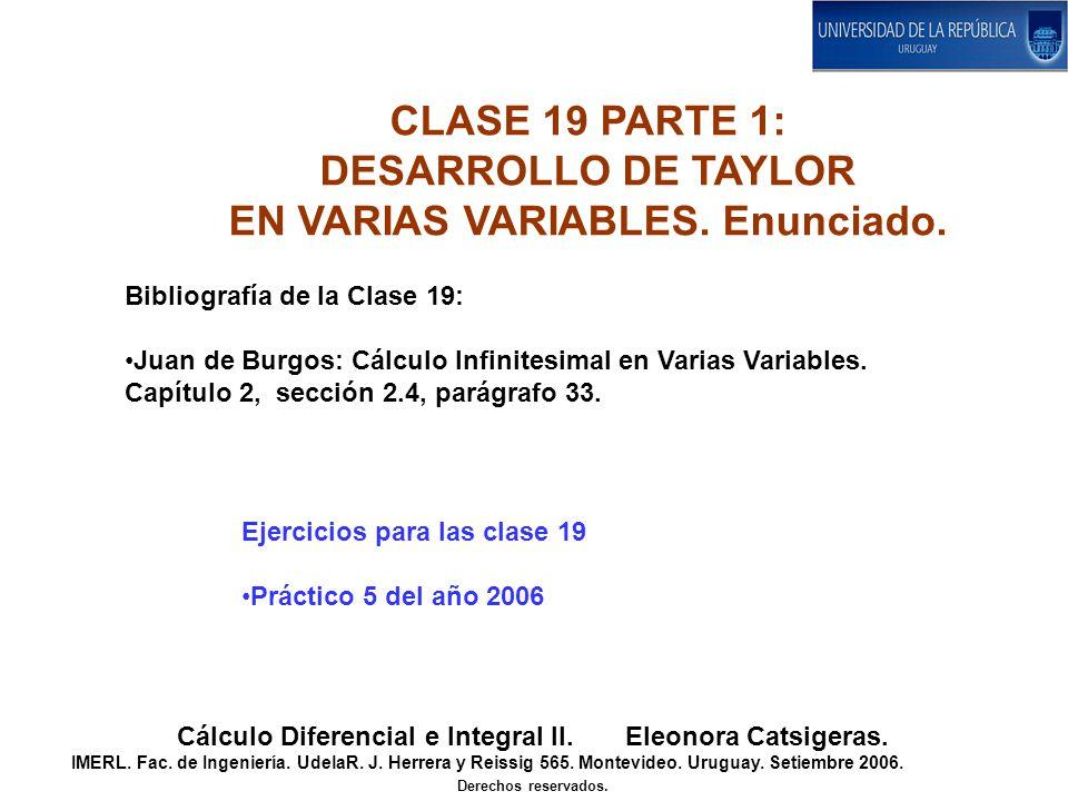 CLASE 19 PARTE 1: DESARROLLO DE TAYLOR EN VARIAS VARIABLES. Enunciado. Cálculo Diferencial e Integral II. Eleonora Catsigeras. IMERL. Fac. de Ingenier