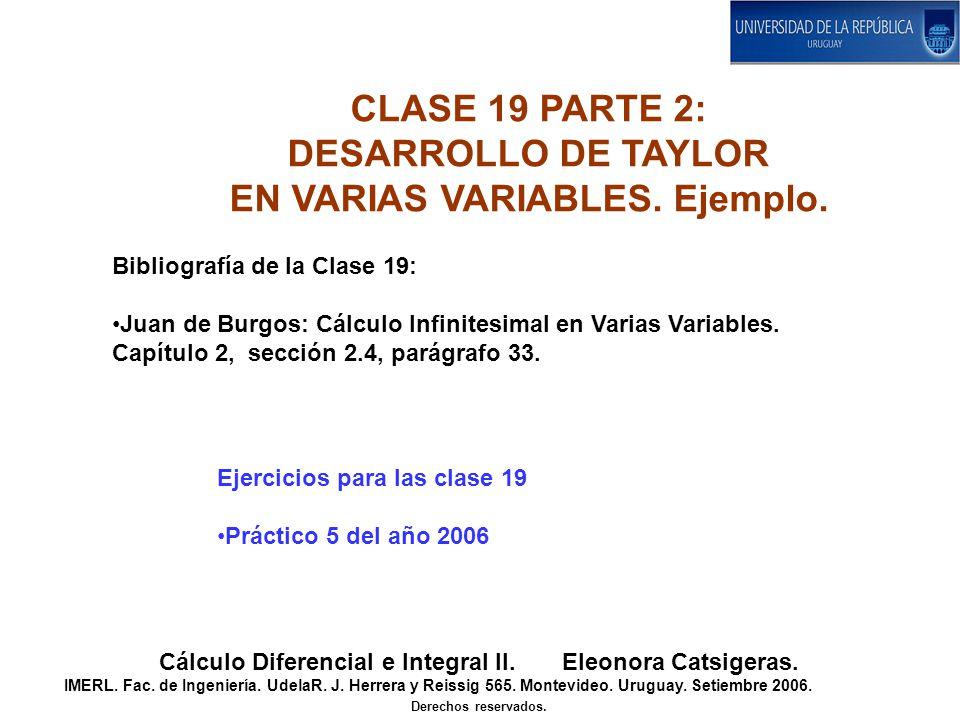 CLASE 19 PARTE 2: DESARROLLO DE TAYLOR EN VARIAS VARIABLES. Ejemplo. Cálculo Diferencial e Integral II. Eleonora Catsigeras. IMERL. Fac. de Ingeniería