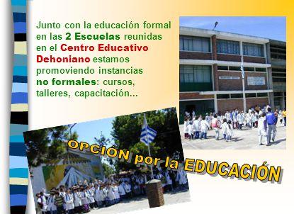 Junto con la educación formal en las 2 Escuelas reunidas en el Centro Educativo Dehoniano estamos promoviendo instancias no formales : cursos, talleres, capacitación...