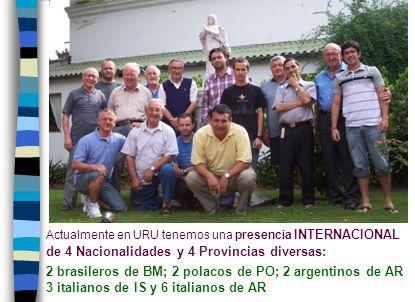 Actualmente en URU tenemos una presencia INTERNACIONAL de 4 Nacionalidades y 4 Provincias diversas: 2 brasileros de BM; 2 polacos de PO; 2 argentinos de AR 3 italianos de IS y 6 italianos de AR