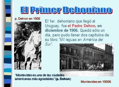Los otros dehonianos llegaron en el Uruguay con una pequeña comunidad de padres holandeses en el año 1940, en la capital Montevideo.