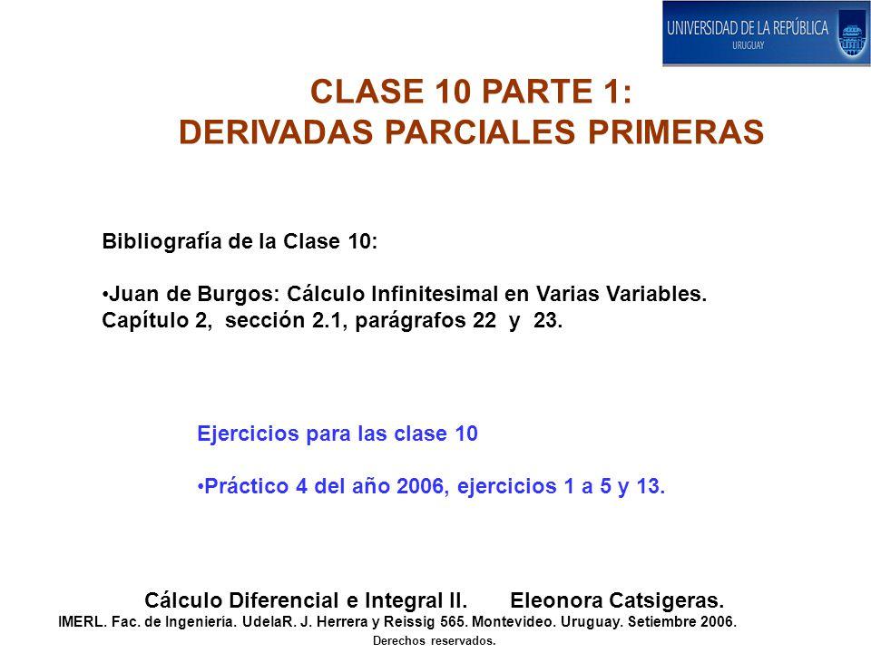 CLASE 10 PARTE 1: DERIVADAS PARCIALES PRIMERAS Cálculo Diferencial e Integral II. Eleonora Catsigeras. IMERL. Fac. de Ingeniería. UdelaR. J. Herrera y