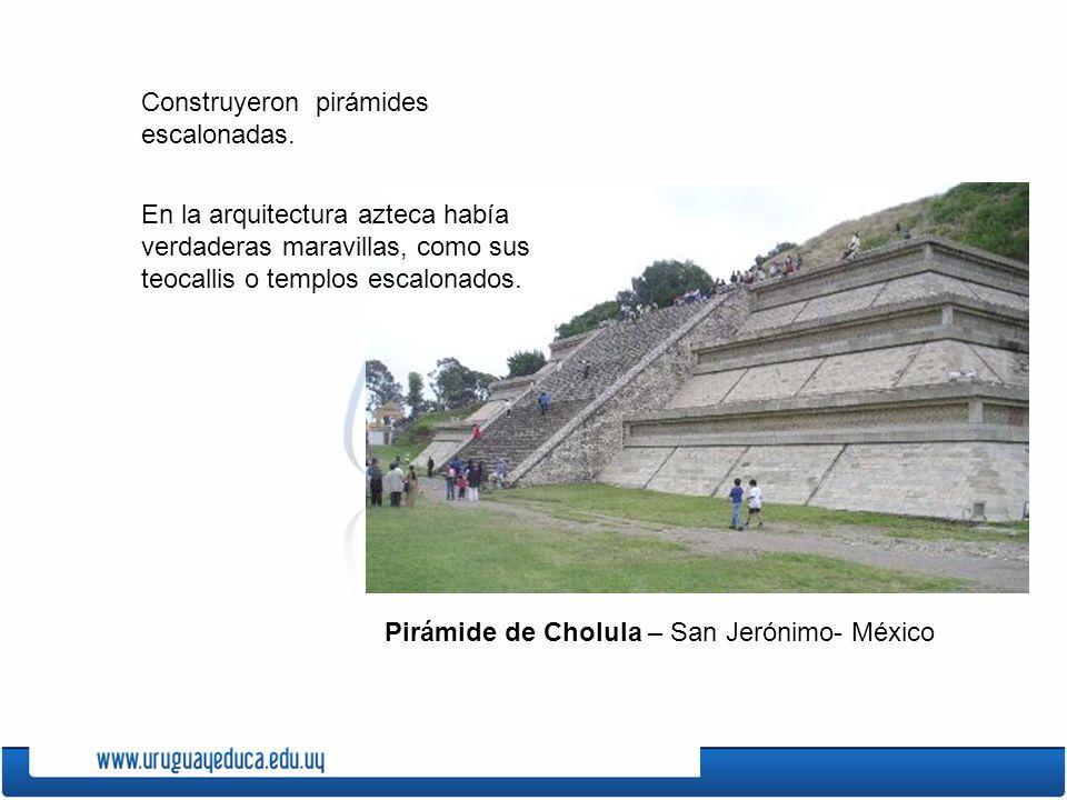Construyeron pirámides escalonadas. En la arquitectura azteca había verdaderas maravillas, como sus teocallis o templos escalonados. Pirámide de Cholu