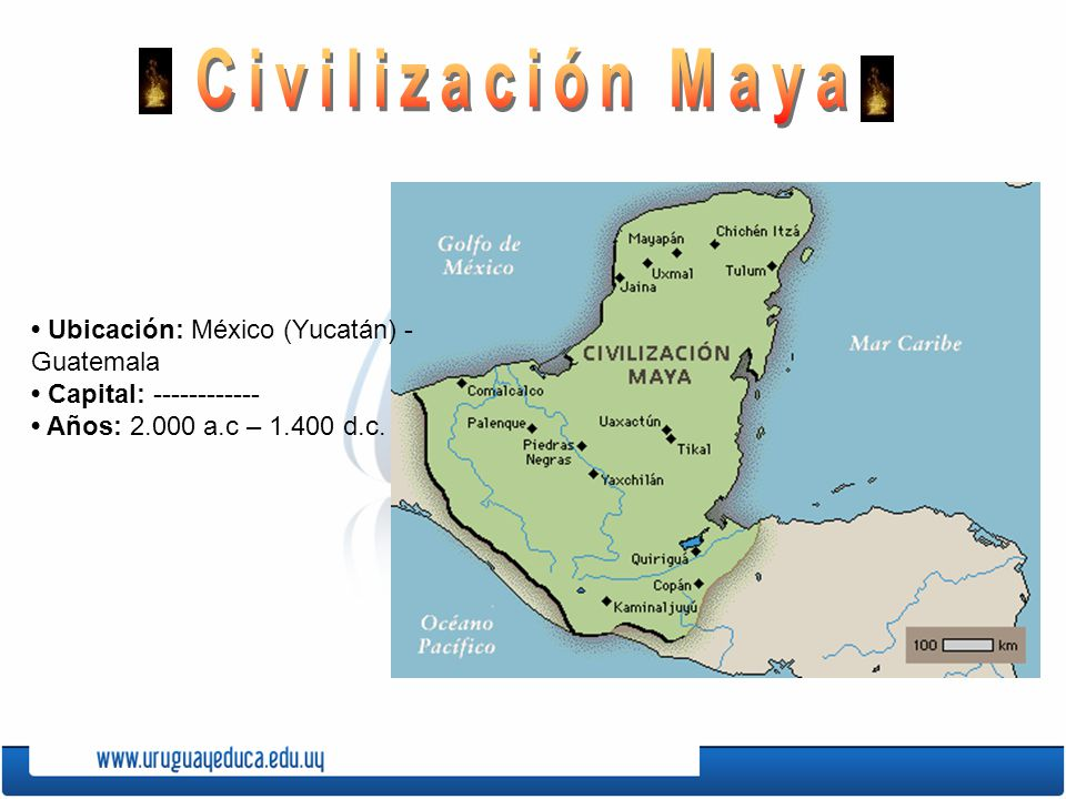 Ubicación: México (Yucatán) - Guatemala Capital: ------------ Años: 2.000 a.c – 1.400 d.c.