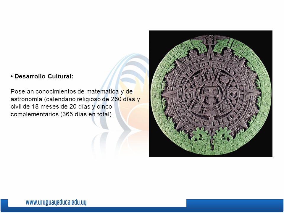 Desarrollo Cultural: Poseían conocimientos de matemática y de astronomía (calendario religioso de 260 días y civil de 18 meses de 20 días y cinco comp