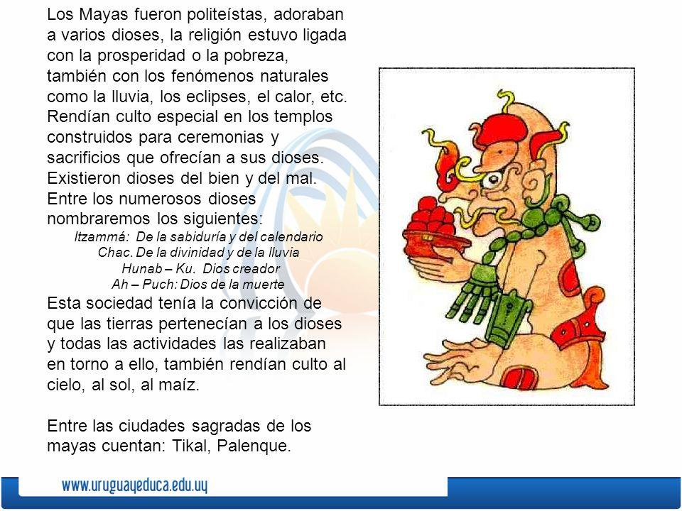 Los Mayas fueron politeístas, adoraban a varios dioses, la religión estuvo ligada con la prosperidad o la pobreza, también con los fenómenos naturales