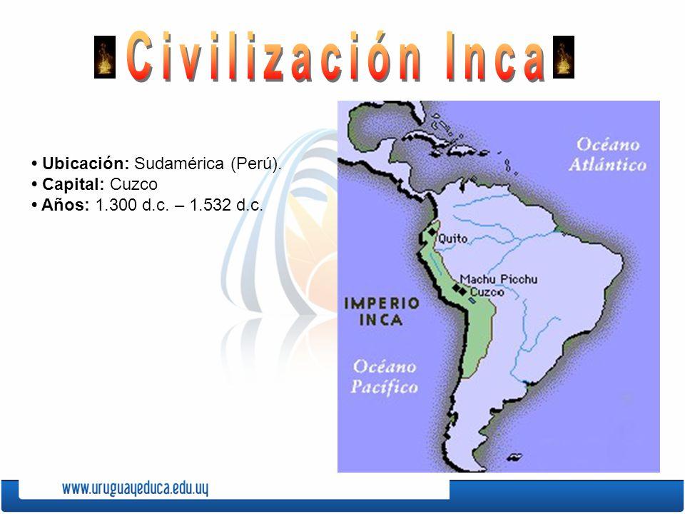 Ubicación: Sudamérica (Perú). Capital: Cuzco Años: 1.300 d.c. – 1.532 d.c.