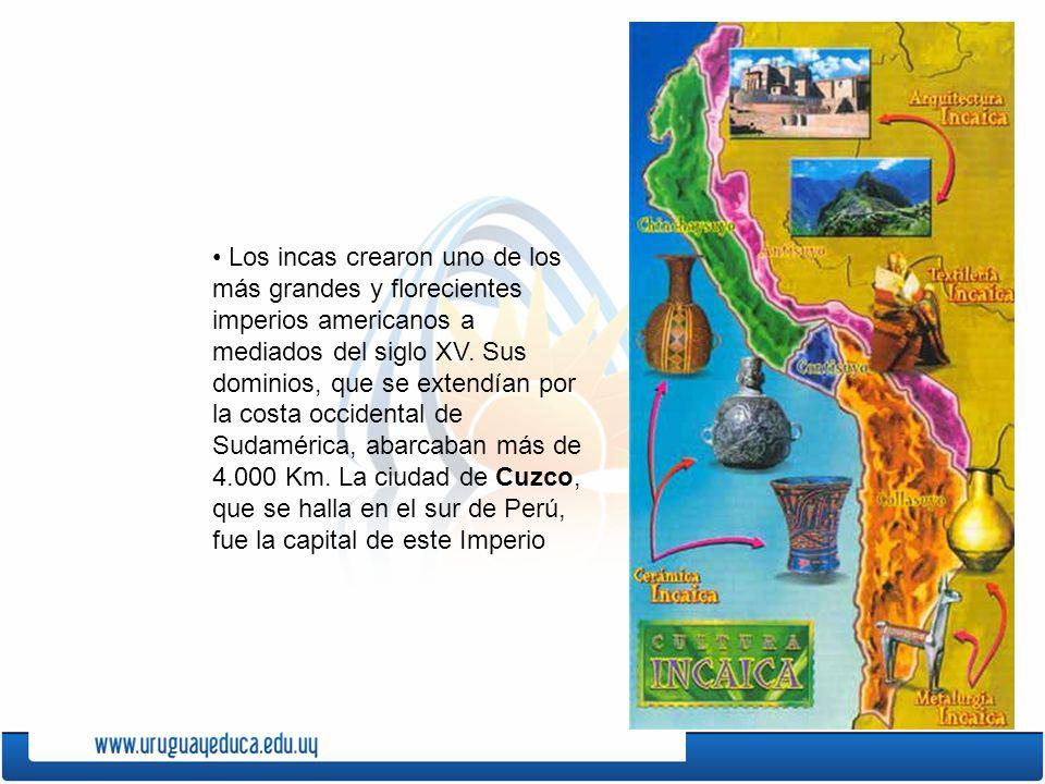 Los incas crearon uno de los más grandes y florecientes imperios americanos a mediados del siglo XV. Sus dominios, que se extendían por la costa occid