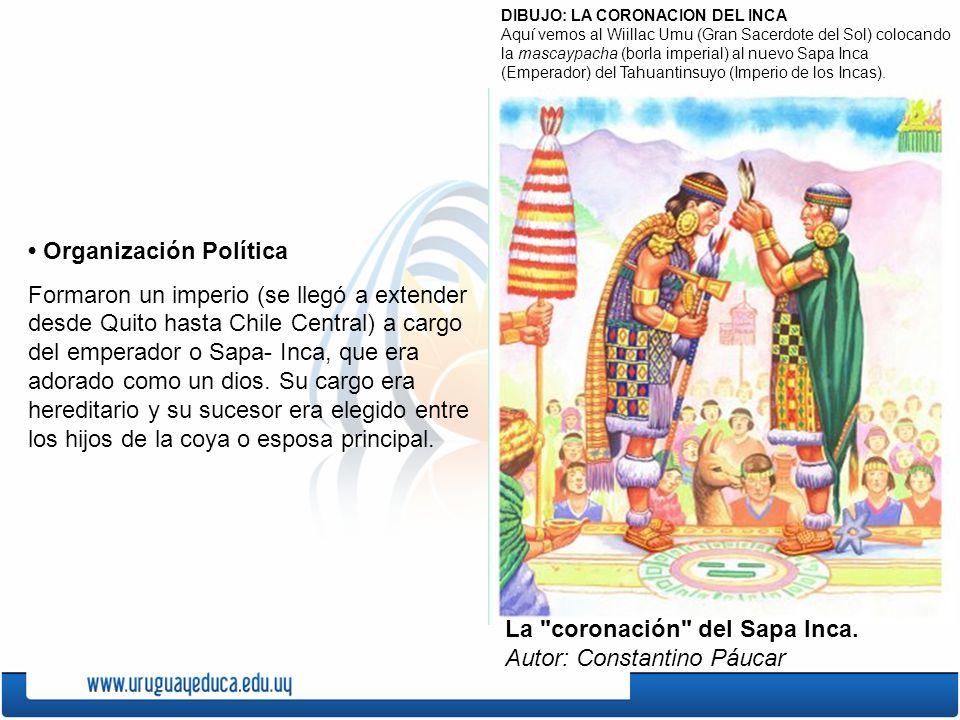 Organización Política Formaron un imperio (se llegó a extender desde Quito hasta Chile Central) a cargo del emperador o Sapa- Inca, que era adorado co