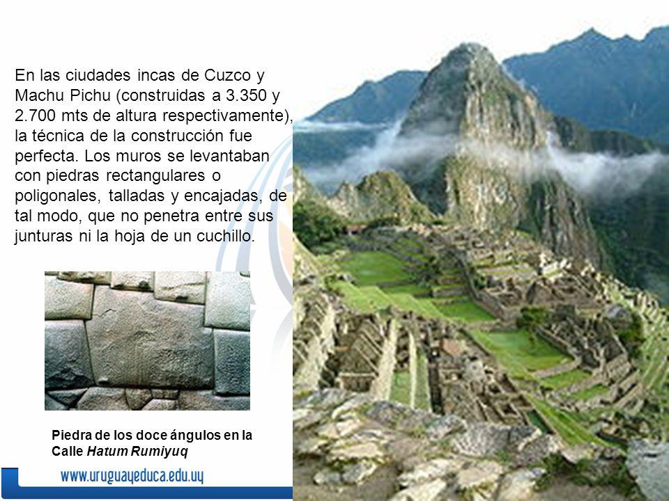 En las ciudades incas de Cuzco y Machu Pichu (construidas a 3.350 y 2.700 mts de altura respectivamente), la técnica de la construcción fue perfecta.