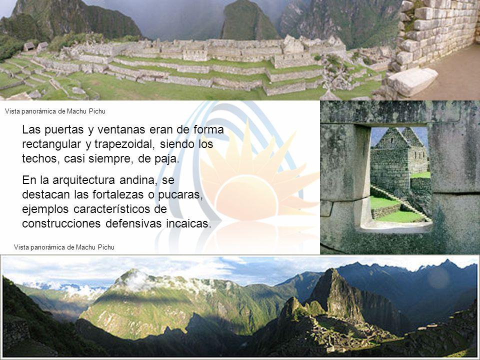 Las puertas y ventanas eran de forma rectangular y trapezoidal, siendo los techos, casi siempre, de paja. En la arquitectura andina, se destacan las f