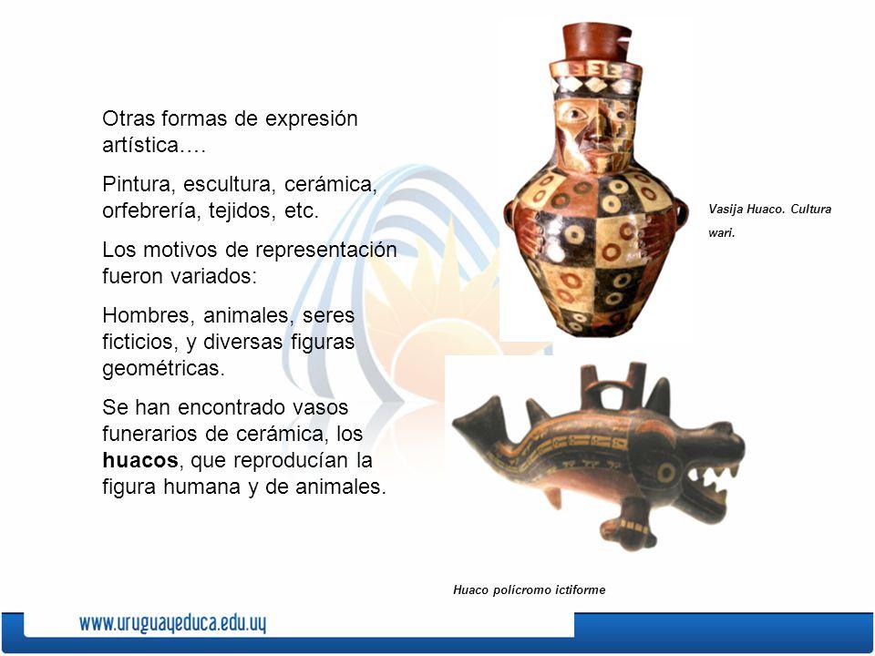 Otras formas de expresión artística…. Pintura, escultura, cerámica, orfebrería, tejidos, etc. Los motivos de representación fueron variados: Hombres,