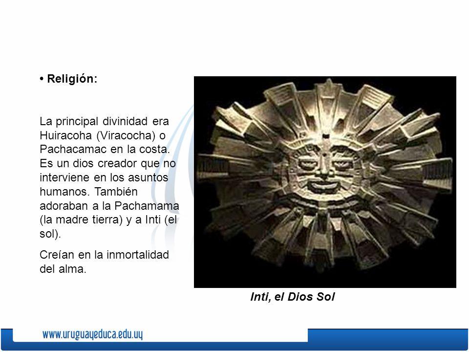 Religión: La principal divinidad era Huiracoha (Viracocha) o Pachacamac en la costa. Es un dios creador que no interviene en los asuntos humanos. Tamb