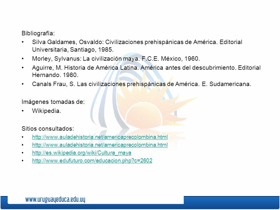 Bibliografía: Silva Galdames, Osvaldo: Civilizaciones prehispánicas de América. Editorial Universitaria, Santiago, 1985. Morley, Sylvanus: La civiliza