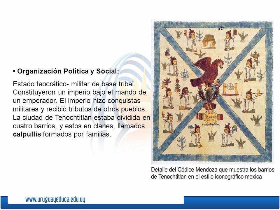 Organización Política y Social: Estado teocrático- militar de base tribal. Constituyeron un imperio bajo el mando de un emperador. El imperio hizo con