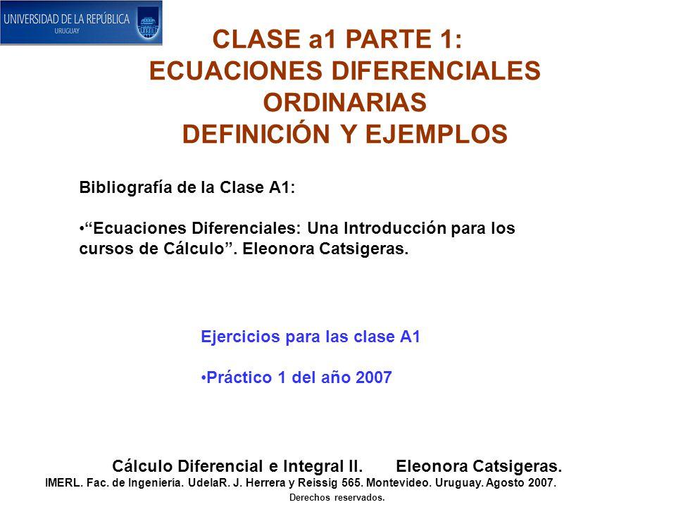 CLASE a1 PARTE 1: ECUACIONES DIFERENCIALES ORDINARIAS DEFINICIÓN Y EJEMPLOS Cálculo Diferencial e Integral II. Eleonora Catsigeras. IMERL. Fac. de Ing