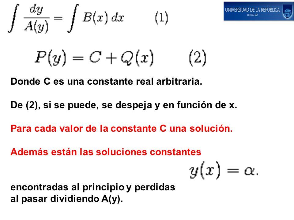 Donde C es una constante real arbitraria. De (2), si se puede, se despeja y en función de x. Para cada valor de la constante C una solución. Además es