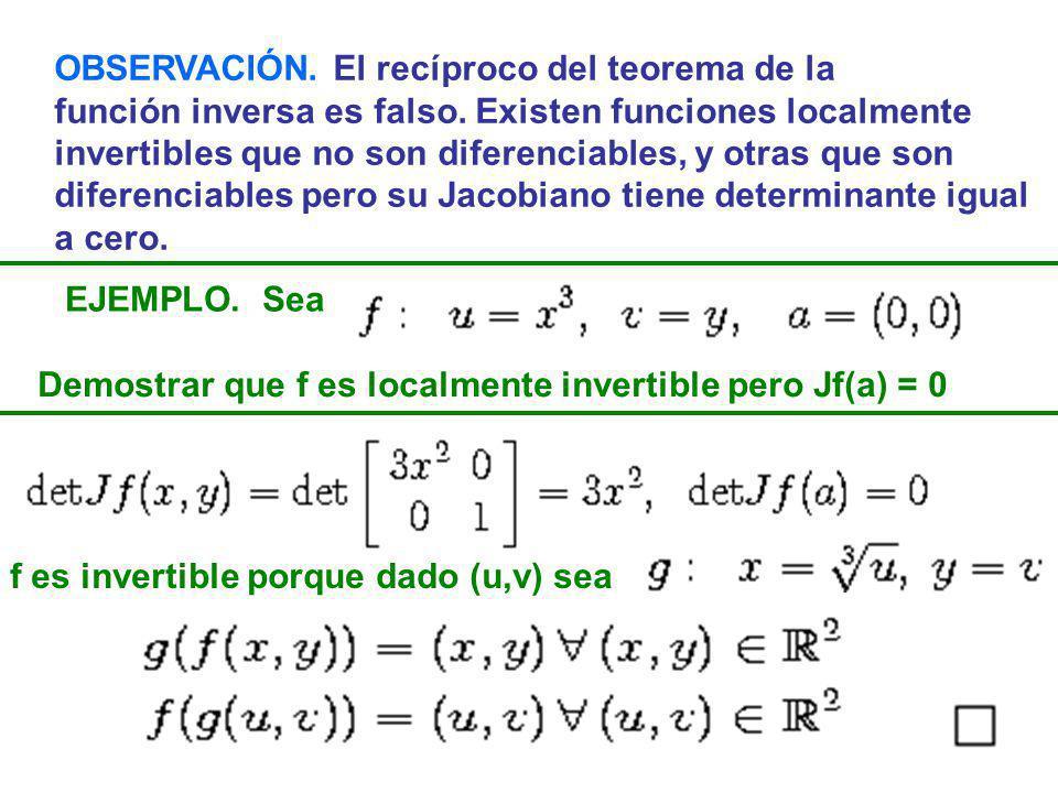 OBSERVACIÓN. El recíproco del teorema de la función inversa es falso. Existen funciones localmente invertibles que no son diferenciables, y otras que