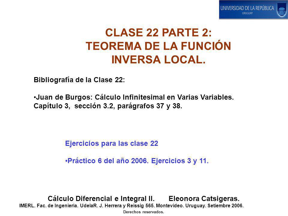 CLASE 22 PARTE 2: TEOREMA DE LA FUNCIÓN INVERSA LOCAL. Cálculo Diferencial e Integral II. Eleonora Catsigeras. IMERL. Fac. de Ingeniería. UdelaR. J. H